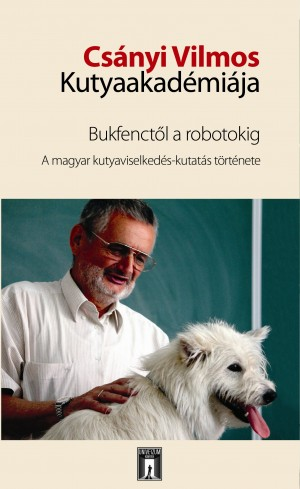 Cs�nyi Vilmos - Kubinyi Enik� (Szerk.) - Mikl�si �d�m (Szerk.) - Cs�nyi Vilmos Kutyaakad�mi�ja