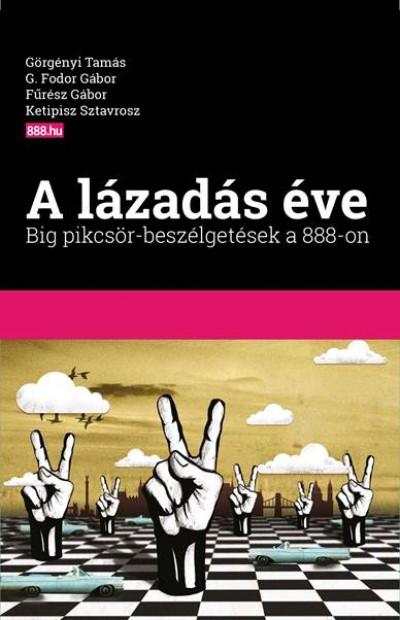 Fűrész Gábor - G. Fodor Gábor - Görgényi Tamás - Ketipisz Sztavrosz - A lázadás éve - Big pikcsör-beszélgetések a 888-on