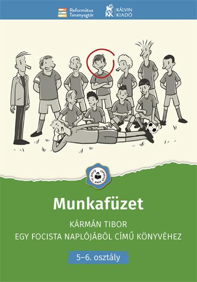 Farkas Judit  (Szerk.) - Velkey György László  (Szerk.) - Munkafüzet Kármán Tibor Egy focista naplójából című könyvéhez