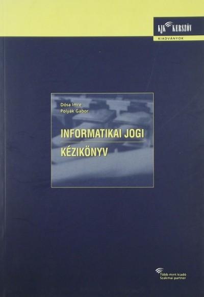 Dr. Dósa Imre - Polyák Gábor - Informatikai jogi kézikönyv