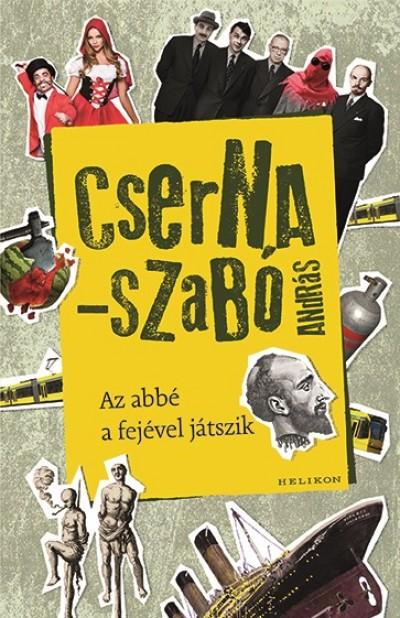 Cserna-Szabó András - Az abbé a fejével játszik