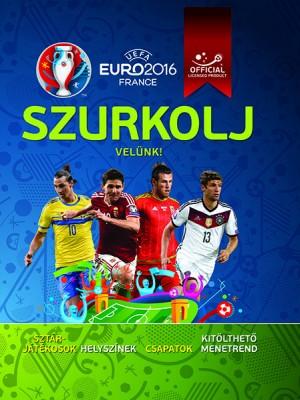 Clive Gifford (Szerk.) - UEFA Euro 2016 France - Szurkolj vel�nk!