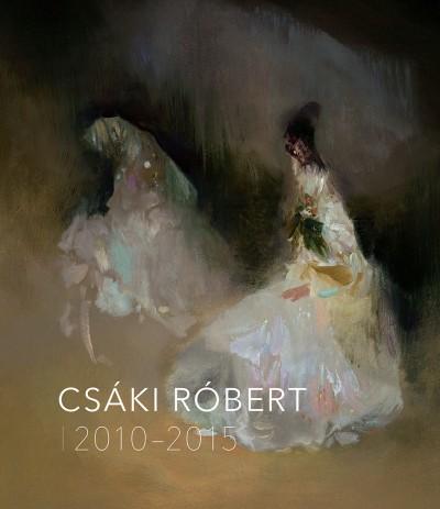 Csáki Róbert - Borsos Mihály  (Szerk.) - Csáki Róbert 2010-2015