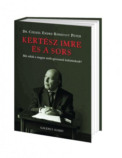Dr. Czeizel Endre - Bárdossy Péter - Kertész Imre és a sors