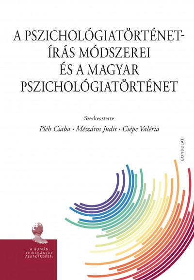Csépe Valéria  (Szerk.) - Mészáros Judit  (Szerk.) - Pléh Csaba  (Szerk.) - A pszichológiatörténet-írás módszerei és a magyar pszichológiatörténet
