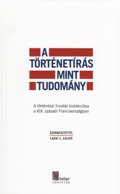 Lajtai L. László  (Szerk.) - A történetírás mint tudomány