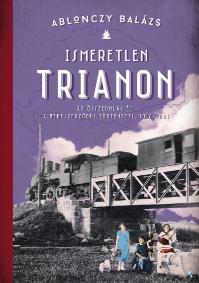 Ablonczy Balázs - Ismeretlen Trianon