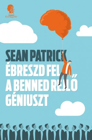 Sean Patrick - �breszd fel a benned rejl� g�niuszt