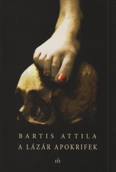 Bartis Attila - A Lázár apokrifek