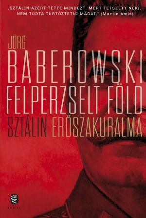 J�rg Baberowski - Felperzselt f�ld - Szt�lin er�szakuralma