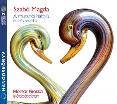Szabó Magda - Molnár Piroska - A muranói hattyú és más novellák - Hangoskönyv