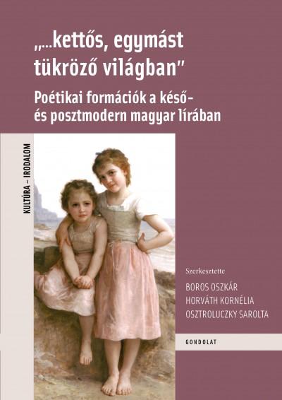 """Boros Oszkár  (Szerk.) - Horváth Kornélia  (Szerk.) - Osztroluczky Sarolta  (Szerk.) - """"...kettős, egymást tükröző világban"""""""