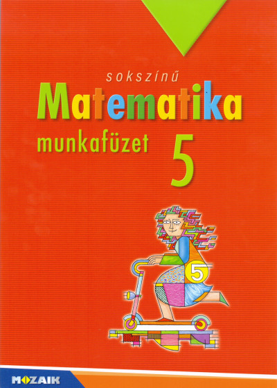 Csordás Mihály - Konfár László - Kothencz Jánosné - Kozmáné Jakab Ágnes - Pintér Klára - Vincze Istvánné - Sokszínű matematika munkafüzet 5.