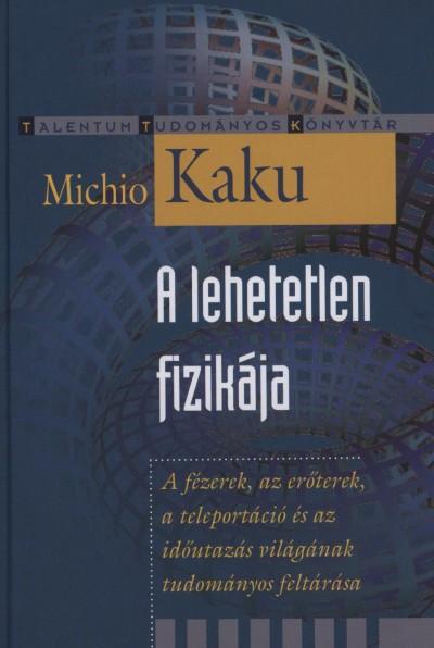 Michio Kaku - A lehetetlen fizikája