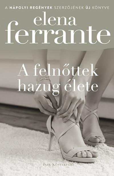 Elena Ferrante - A felnőttek hazug élete