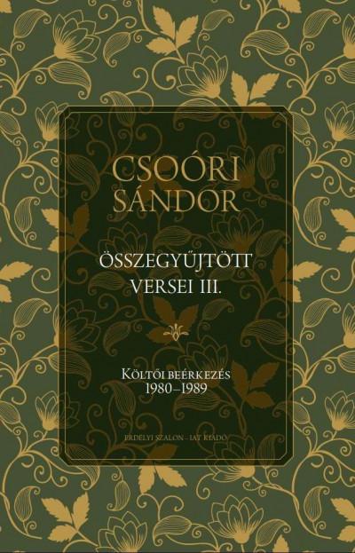 Csoóri Sándor - Balogh Júlia  (Szerk.) - Csoóri Sándor összegyűjtött versei III.