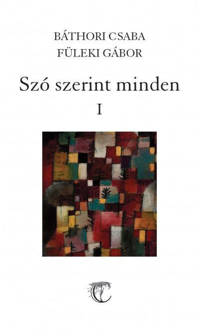 Báthori Csaba - Füleki Gábor - Szó szerint minden I-II.