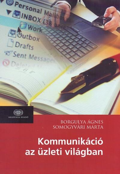 Borgulya Ágnes - Dévényi Márta - Dobrai Katalin - Somogyvári Márta - Kommunikáció az üzleti világban