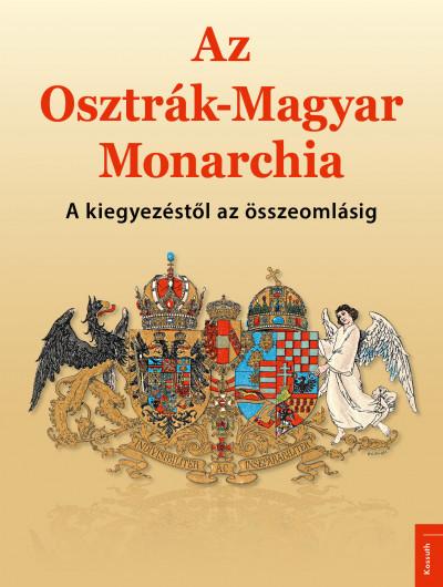 Papp Gábor  (Összeáll.) - Az Osztrák-Magyar Monarchia