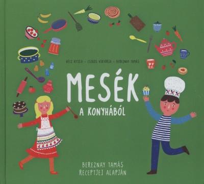 Bereznay Tamás - Csikós Viktória - Hécz Attila - Mesék a konyhából