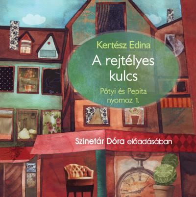 Kertész Edina - Szinetár Dóra - A rejtélyes kulcs - Pötyi és Pepita 1. - Hangoskönyv