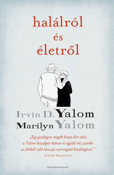 Irvin D. Yalom - Marilyn Yalom - Halálról és életről