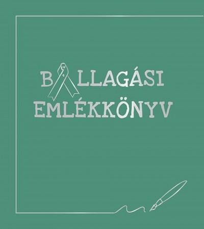 Balázsi Szilvia  (Összeáll.) - Kertész Edina  (Összeáll.) - Tóth Emese  (Összeáll.) - Ballagási emlékkönyv