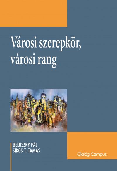 Beluszky Pál - Sikos T. Tamás - Városi szerepkör, városi rang