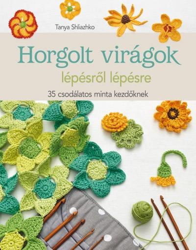 Tanya Shliazhko - Horgolt virágok lépésről lépésre