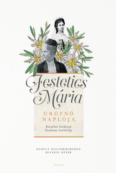 Beatrix Meyer - Gudula Walterskirchen - Festetics Mária grófnő naplója