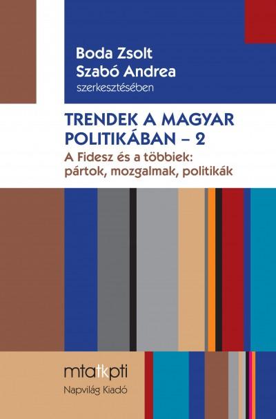 Boda Zsolt  (Szerk.) - Szabó Andrea  (Szerk.) - Trendek a magyar politikában 2.