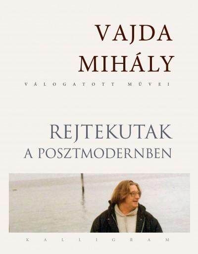 Vajda Mihály - Rejtekutak a posztmodernben