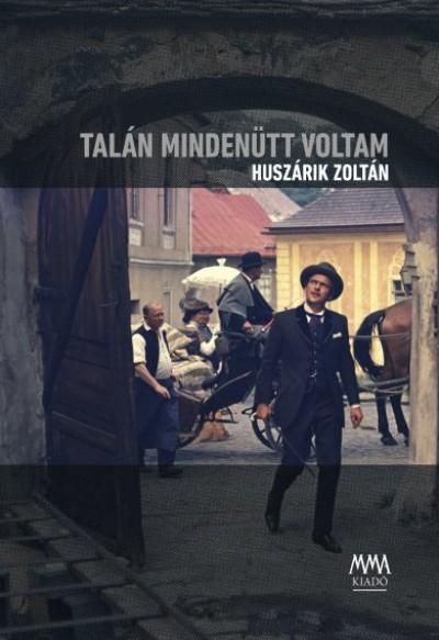 Huszárik Zoltán - Talán mindenütt voltam