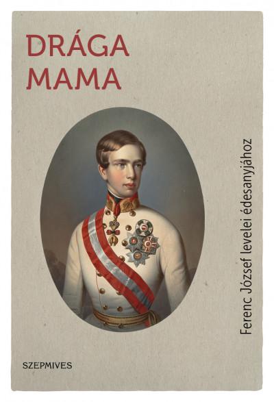 I. Ferenc József - Drága Mama