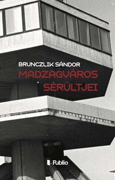 Brunczlik Sándor - Madzagváros sérültjei