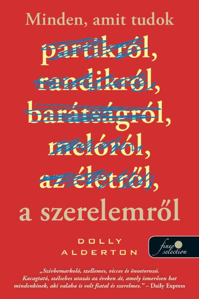 Dolly Alderton - Minden, amit tudok a szerelemről