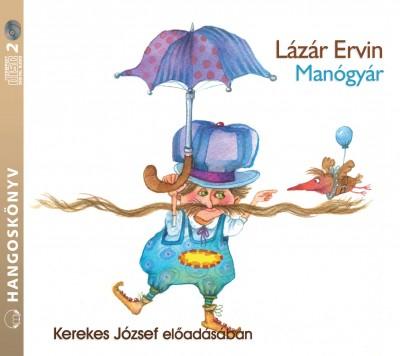 Lázár Ervin - Kerekes József - Manógyár - Hangoskönyv - 2 CD