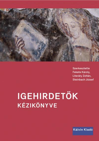 Fekete Károly  (Szerk.) - Literáty Zoltán  (Szerk.) - Steinbach József  (Szerk.) - Igehirdetők kézikönyve