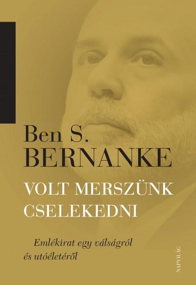 Ben S. Bernanke - Volt merszünk cselekedni