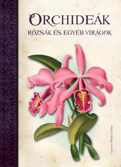 - Orchideák, Rózsák és egyéb virágok