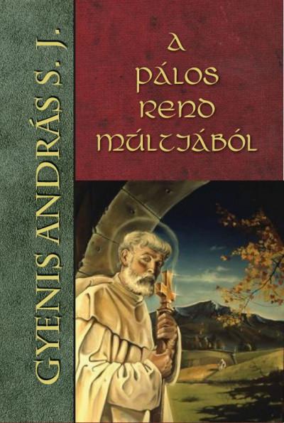 Gyenis András S. J. - A Pálos rend múltjából