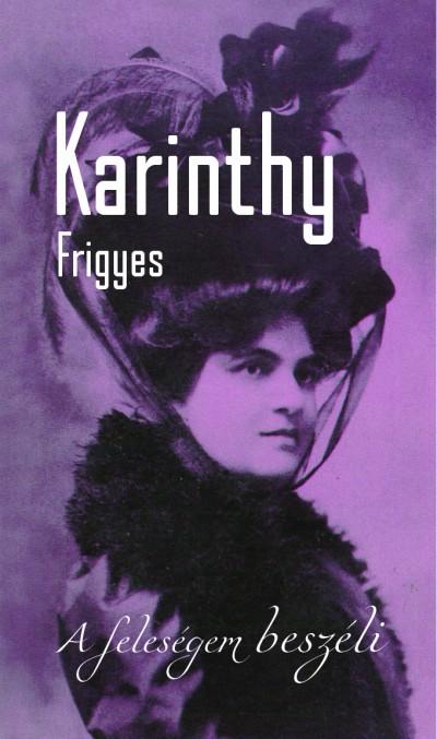 Karinthy Frigyes - A feleségem beszéli