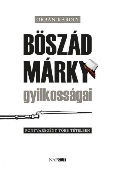 Orbán Károly - Böszád Márky gyilkosságai