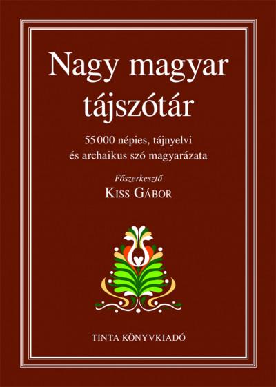 Kiss Gábor  (Szerk.) - Nagy magyar tájszótár