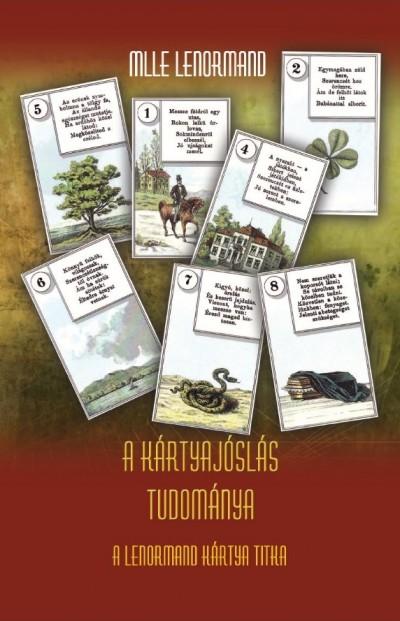 Marie-Anne Adelaide Lenormand - A kártyajóslás tudománya - A Lenormand kártya titka