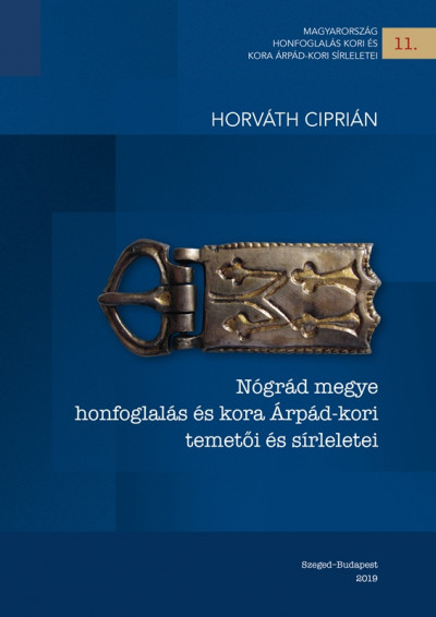 Horváth Ciprián - Felföldi Szabolcs  (Szerk.) - Nógrád megye honfoglalás és kora Árpád-kori temetői és sírleletei