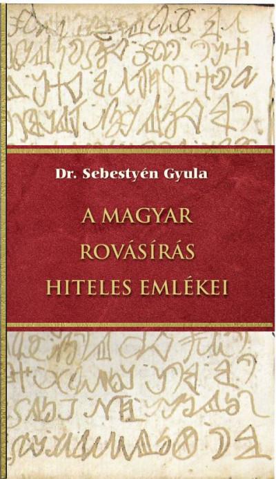 Sebestyén Gyula - A magyar rovásírás hiteles emlékei
