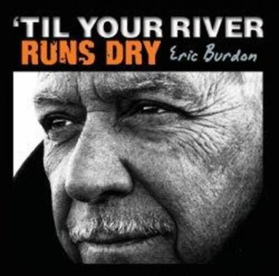 - _Til your river runs Dry