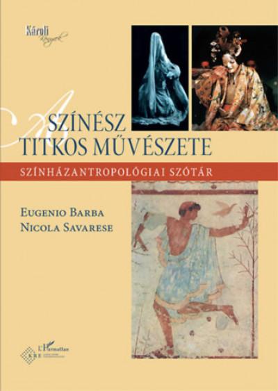 Eugenio Barba - Nicola Savarese - A színész titkos művészete