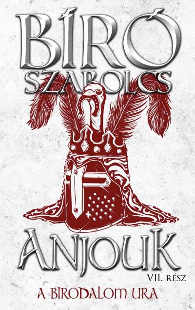 Bíró Szabolcs - Anjouk VII. - A birodalom ura